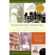 The Man in the White Sharkskin Suit: A Jewish Family's Exodus from Old Cairo to the New World by Lagnado, Lucette, 9780060822187