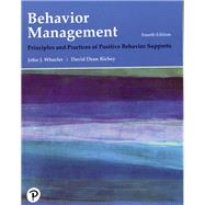 Behavior Management Principles and Practices of Positive Behavior Supports by Wheeler, John J.; Richey, David Dean, 9780134792187
