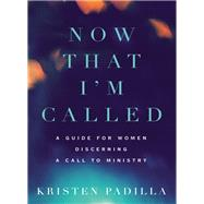 Now That I'm Called by Padilla, Kristen, 9780310532187