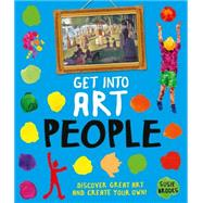 Get Into Art People Enjoy Great Art--Then Create Your Own! by Brooks, Susie, 9780753472187