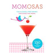 Momosas Fun Alcohol-Free Drinks for Expecting Moms by Knorr, Paul, 9781454912187