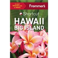 Frommer's Shortcut Hawaii Big Island by Cooper, Jeanne; Wianecki, Shannon, 9781628872187