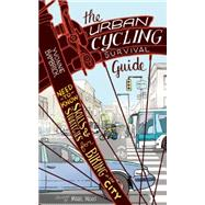 The Urban Cycling Survival Guide Need-to-Know Skills and Strategies for Biking in the City by Bambrick, Yvonne; Ngui, Marc, 9781770412187
