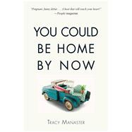 You Could Be Home by Now by Manaster, Tracy, 9781440592188