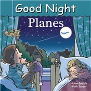 Good Night Planes by Gamble, Adam; Jasper, Mark; Kelly, Cooper, 9781602192188