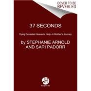 37 Seconds by Arnold, Stephanie; Padorr, Sari (CON), 9780062402189