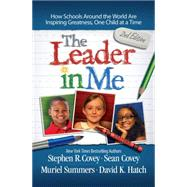 The Leader in Me How Schools Around the World Are Inspiring Greatness, One Child at a Time by Covey, Stephen R., 9781476772189
