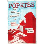 Popkiss The Life and Afterlife of Sarah Records by White, Michael, 9781628922189