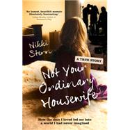Not Your Ordinary Housewife: How the Man I Loved Led Me into a World I Had Never Imagined by Stern, Nikki, 9781760112189