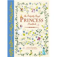 The Perfectly Royal Princess Handbook by Matthews, Caitlin; Willey, Bee, 9781783122189