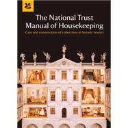 The National Trust Manual of Housekeeping; Care and Conservation of Collections in Historic Houses by Unknown, 9781907892189