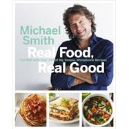 Real Food, Real Good by Smith, Michael; Szulc, Ryan, 9780143192190