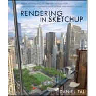 Rendering in Sketchup : From Modeling to Presentation for Architecture, Landscape Architecture and Interior Design by Tal, Daniel, 9780470642191