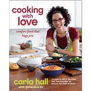 Cooking with Love : Comfort Food That Hugs You by Hall, Carla; Ko, Genevieve, 9781451662191
