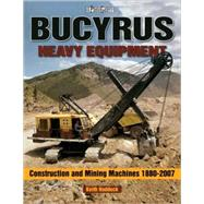 Bucyrus Heavy Equipment : Construction and Mining Machines 1880-2007 by Haddock, Keith, 9781583882191