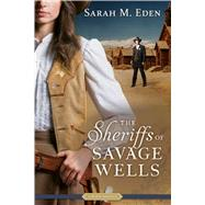 The Sheriffs of Savage Wells by Eden, Sarah M., 9781629722191