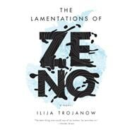 The Lamentations of Zeno by TROJANOW, ILIJABOEHM, PHILIP, 9781784782191