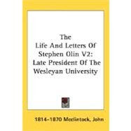 The Life And Letters Of Stephen Olin: Late President of the Wesleyan University by McClintock, John 1814-1870, 9780548492192