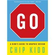 Go: A Kidd's Guide to Graphic Design by Kidd, Chip, 9780761172192
