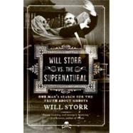 Will Storr vs. the Supernatural : One Man's Search for the Truth about Ghosts by Storr, Will, 9780061132193