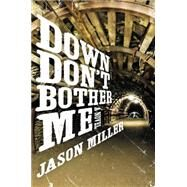 Down Don't Bother Me by Miller, Jason, 9780062362193