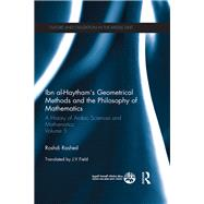 Ibn al-Haytham's Geometrical Methods and the Philosophy of Mathematics: A History of Arabic Sciences and Mathematics Volume 5 by Rashed; Roshdi, 9780415582193
