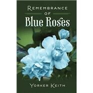 Remembrance of Blue Roses by Keith, Yorker, 9781483562193