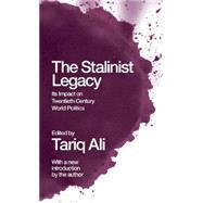 The Stalinist Legacy: Its Impact on Twentieth-Century World Politics by Ali, Tariq, 9781608462193
