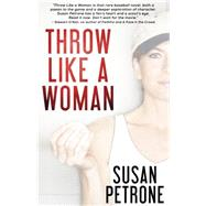 Throw Like a Woman by Petrone, Susan, 9781611882193