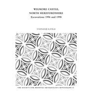 Wigmore Castle, North Herefordshire: Excavations 1996 and 1998 by Ratkai,Stephanie, 9781909662193