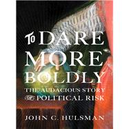 To Dare More Boldly by Hulsman, John C., 9780691172194
