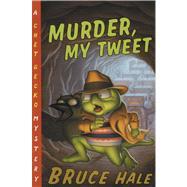 Murder, My Tweet by Hale, Bruce, 9780152052195