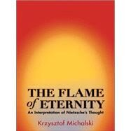 The Flame of Eternity by Michalski, Krzysztof; Paloff, Benjamin, 9780691162195