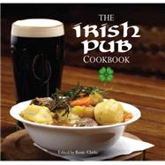 The Irish Pub Cookbook by Clarke, Rosie, 9780785832195