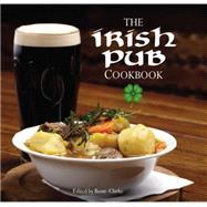 The Irish Pub Cookbook by Clarke, Rosie, 9780785832195