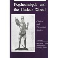 Psychoanalysis and the Nuclear Threat: Clinial and Theoretical Studies by Levine,Howard B, 9781138872196