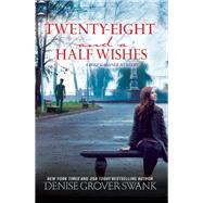Twenty-Eight and a Half Wishes A Rose Gardner Mystery by Swank, Denise Grover, 9781629532196