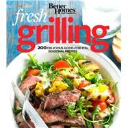 Better Homes and Gardens Fresh Grilling: 200 Delicious Good-for-you Seasonal Recipes by Better Homes and Gardens Books, 9780544242197