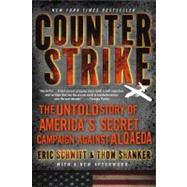 Counterstrike The Untold Story of America's Secret Campaign Against Al Qaeda by Schmitt, Eric; Shanker, Thom, 9781250012197
