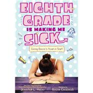 Eighth Grade Is Making Me Sick by Holm, Jennifer L.; Castaldi, Elicia, 9780375872198