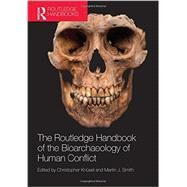 The Routledge Handbook of the Bioarchaeology of Human Conflict by Knnsel; Christopher, 9780415842198