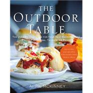 The Outdoor Table: The Ultimate Cookbook for Your Next Backyard Bbq, Front-porch Meal, Tailgate, or Picnic by Mckinney, April, 9780718022198
