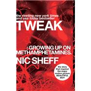 Tweak : Growing up on Methamphetamines by Sheff, Nic, 9781416972198