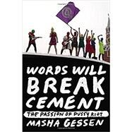 Words Will Break Cement The Passion of Pussy Riot by Gessen, Masha, 9781594632198
