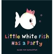 Little White Fish Has a Party by van Genechten, Guido, 9781605372198