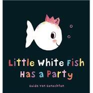 Little White Fish Has a Party by van Genechten, Guido, 9781605372198