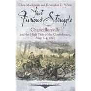 That Furious Struggle: Chancellorsville and the High Tide of the Confederacy, May 1-4, 1863 by Mackowski, Christopher; White, Kristopher, 9781611212198