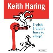 Keith Haring: I wish I didn't have to sleep by Haring, Keith, 9783791372198