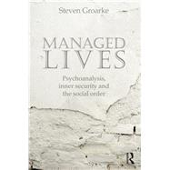 Managed Lives: Psychoanalysis, Inner Security and the Social Order by Groarke; Steven, 9780415692199