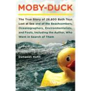 Moby-Duck : The True Story of 28,800 Bath Toys Lost at Sea and of the Beachcombers, Oceanographers, Environmentalists, and Fools, Including the Author, Who Went in Search of Them by Hohn, Donovan, 9780670022199